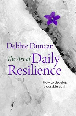 The Art of Daily Resilience: How to develop a durable spirit - eBook  -     By: Debbie Duncan