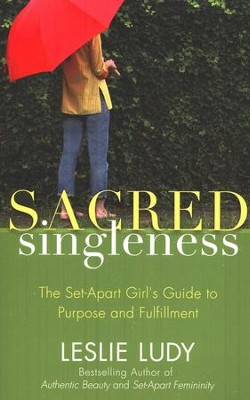 Sacred Singleness: The Set-Apart Girl's Guide to Purpose and Fulfillment  -     By: Leslie Ludy