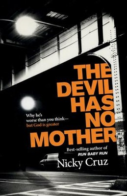 The Devil Has No Mother: Why He's Worse Than You Think- But God is Greater - eBook  -     By: Nicky Cruz