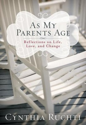 As My Parents Age: Reflections on Life, Love, and Change - eBook  -     By: Cynthia Ruchti