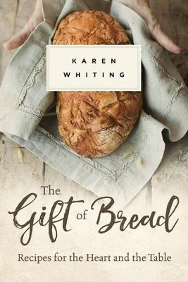 The Gift of Bread: Recipes for the Heart and the Table - eBook  -     By: Karen Whiting