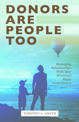 Donors are People Too: Managing Relationships with Your Ministry's Major Contributors - eBook  -     By: Timothy Smith