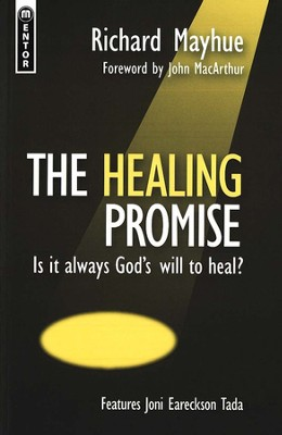 The Healing Promise: Is It Always's God's Will to Heal?   -     By: Richard Mayhue