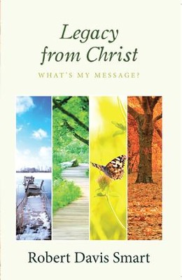 Legacy from Christ: What'S My Message? - eBook  -     By: Robert Davis Smart