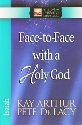 Face-To-Face With A Holy God (Isaiah)   -     By: Kay Arthur, Pete DeLacy