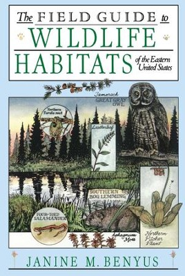 The Field Guide to Wildlife Habitats of the Eastern Un - eBook  -     By: Janine Benyus     Illustrated By: Glenn Wolff