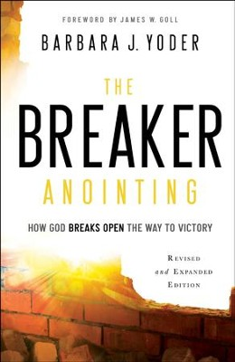 The Breaker Anointing: How God Breaks Open the Way to Victory / Revised - eBook  -     By: Barbara J. Yoder