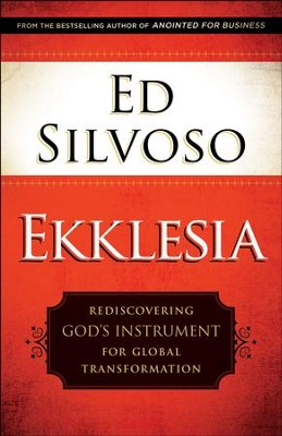Ekklesia: Rediscovering God's Instrument for Global Transformation - eBook  -     By: Ed Silvoso