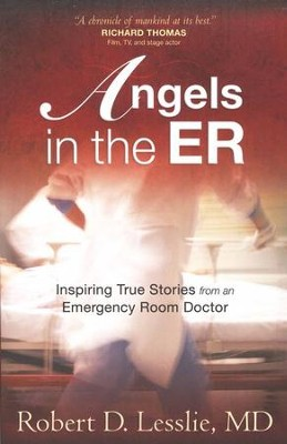 Angels in the ER: Inspiring True Stories from an Emergency Room Doctor  -     By: Robert D. Leslie
