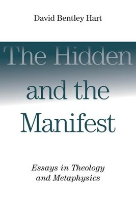 The Hidden and the Manifest: Essays in Theology and Metaphysics - eBook  -     By: David Bentley Hart