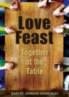 Love Feast: Together at the Table  -     By: Martha Johnson Bourlakas