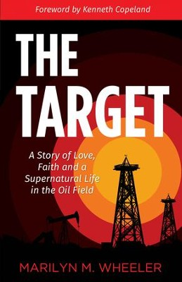 The Target: A Story of Love, Faith and a Supernatural Life in the Oil Field - eBook  -     By: Marilyn Wheeler