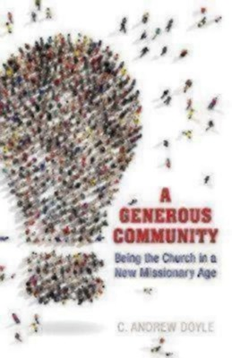 A Generous Community: Being the Church in a New Missionary Age  -     By: C. Andrew Doyle