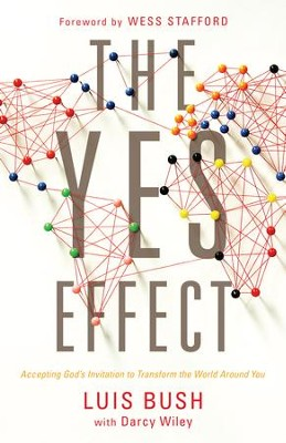 The Yes Effect: Accepting God's Invitation to Join a Global Chain Reaction - eBook  -     By: Luis Bush, Darcy Wiley