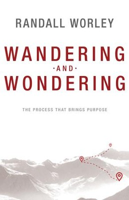Wandering and Wondering: The Process That Brings Purpose - eBook  -     By: Randall Worley