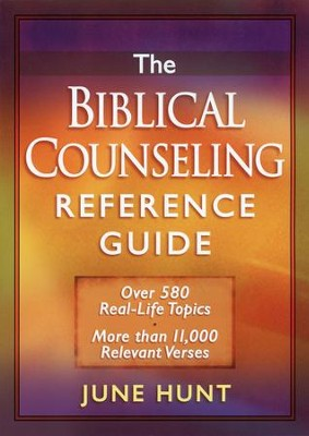 The Biblical Counseling Reference Guide: Over 580 Real-Life Topics  -     By: June Hunt