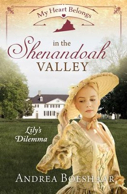My Heart Belongs in the Shenandoah Valley: Lily's Dilemma - eBook  -     By: Andrea Boeshaar