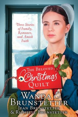 The Beloved Christmas Quilt: Three Stories of Family, Romance, and Amish Faith - eBook  -     By: Wanda E. Brunstetter, Jean Brunstetter, Richelle Brunstetter
