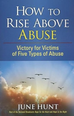 How to Rise Above Abuse  -     By: June Hunt