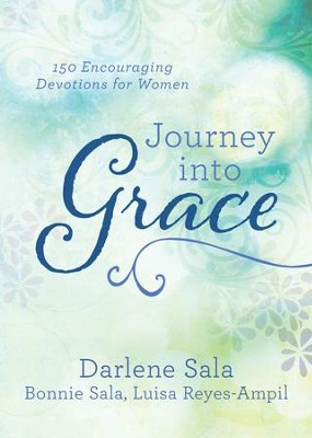 Journey into Grace: 150 Encouraging Devotions for Women - eBook  -     By: Darlene Sala, Bonnie Sala, Luisa Reyes-Ampil