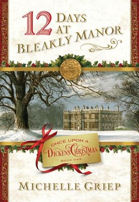 12 Days at Bleakly Manor: Book 1 in Once Upon a Dickens Christmas - eBook  -     By: Michelle Griep