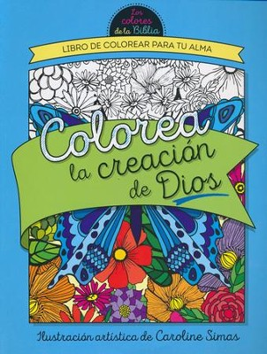 Colorea la Creación de Dios: Libro de Colorear para tu Alma  (Color God's Creation: An Adult Coloring Book for Your Soul)  -     By: Caroline Simas