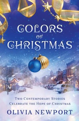 Colors of Christmas: Two Contemporary Stories Celebrate the Hope of Christmas - eBook  -     By: Olivia Newport