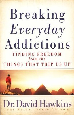 Breaking Everyday Addictions: Finding Freedom from the Things That Trip Us Up  -     By: Dr. David Hawkins
