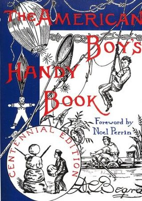The American Boy's Handy Book Centennial Edition   -     By: Daniel Carter Beard, Noel Perrin