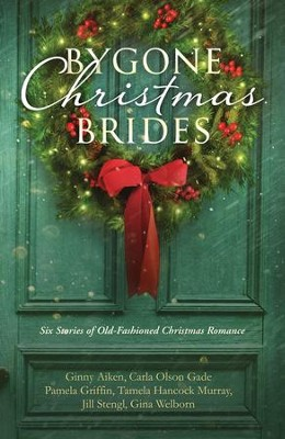 Bygone Christmas Brides: 6 Stories of Old-Fashioned Christmas Romance - eBook  -     By: Pamela Griffin, Stengl, Gina Welborn