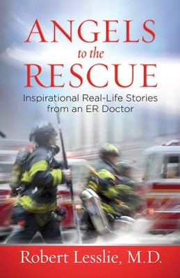 Angels to the Rescue: Inspirational Real-Life Stories from an ER Doctor - eBook  -     By: Robert D. Lesslie