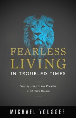 Fearless Living in Troubled Times: Finding Hope in the Promise of Christ's Return - eBook  -     By: Michael Youssef