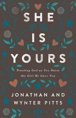She Is Yours: Trusting God as You Raise the Girl He Gave You - eBook  -     By: Wynter Pitts, Jonathan Pitts
