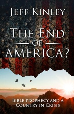 The End of America?: Bible Prophecy and a Country in Crisis - eBook  -     By: Jeff Kinley
