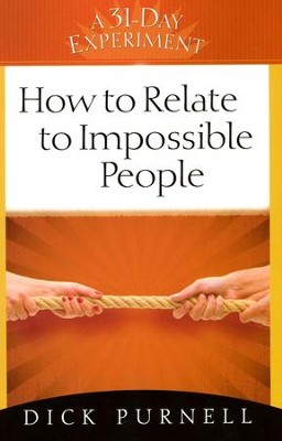 How to Relate to Impossible People  -     By: Dick Purnell