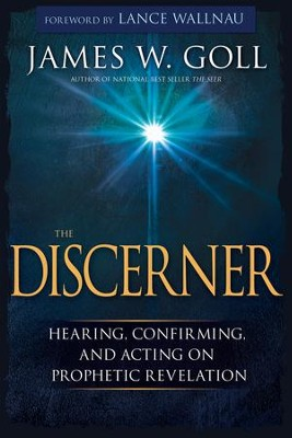 The Discerner: Hearing, Confirming, and Acting on Prophetic Revelation - eBook  -     By: James W. Goll