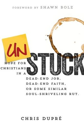 Unstuck: Hope for Christians in a Dead-End Job, Dead-End Faith, or Some Similar Soul-Shriveling Rut - eBook  -     By: Chris DuPre, Shawn Bolz