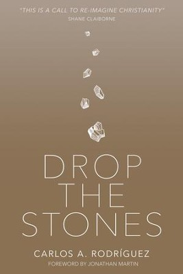 Drop the Stones: When Love Reaches the Unlovable - eBook  -     By: Carlos A. Rodriguez, Jonathan Martin