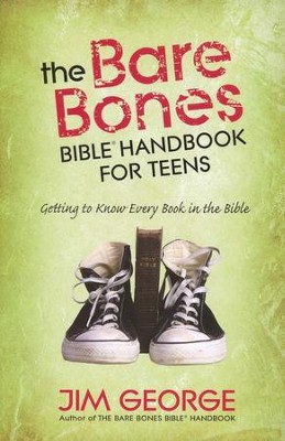 The Bare Bones Bible, Handbook for Teens: Getting to Know Every Book in the Bible  -     By: Jim George