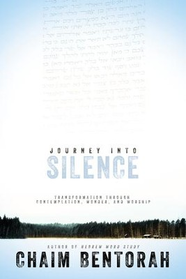 Journey into Silence: Transformation Through Contemplation, Wonder, and Worship - eBook  -     By: Chaim Bentorah