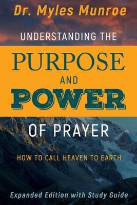 Understanding the purpose and power of prayer how to call heaven to understanding the purpose and power of prayer how to call heaven to earth enlarged fandeluxe Gallery