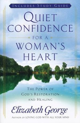 Quiet Confidence for a Woman's Heart: The Power of God's Healing and Restoration  -     By: Elizabeth George