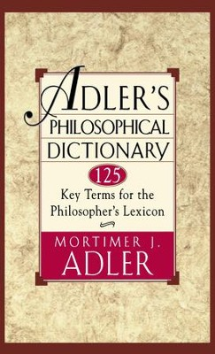 Adler's Philosophical Dictionary: 125 Key Terms for the Philosopher's Lexicon - eBook  -     By: Mortimer Jerome Adler