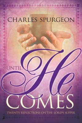 Until He Comes: Twenty Reflections on the Lord's Supper - eBook  -     By: Charles H. Spurgeon