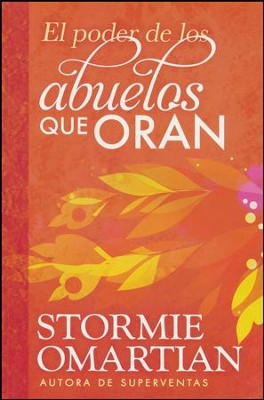 El Poder de Los Abuelos Que Oran (The Power of a Praying Grandparent)  -     By: Stormie Omartian
