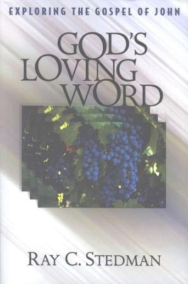 God's Loving Word: Exploring the Gospel of John  -     By: Ray C. Stedman