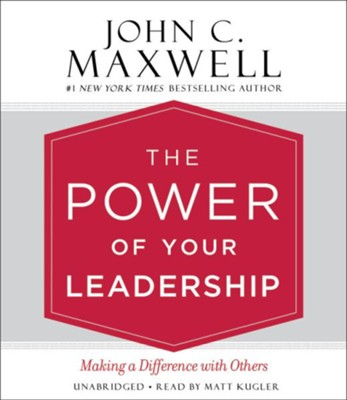 The Power of Your Leadership: Making a Difference with Others, Unabridged CD  -     By: John C. Maxwell