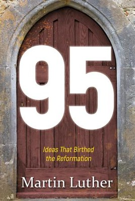 95: The Ideas That Birthed the Reformation - eBook  -     By: Martin Luther