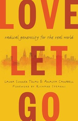 Love Let Go: Radical Generosity for the Real World - eBook  -     By: Laura Truax, Amalya Campbell