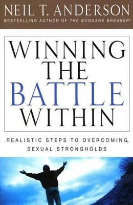 Winning the Battle Within: Realistic Steps to  Overcoming Sexual Strongholds   -     By: Neil T. Anderson